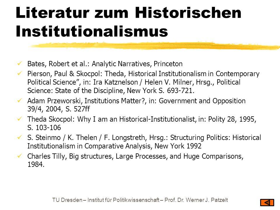 Literatur zum Historischen Institutionalismus Bates, Robert et al.: Analytic Narratives, Princeton Pierson, Paul & Skocpol: Theda, Historical Institut
