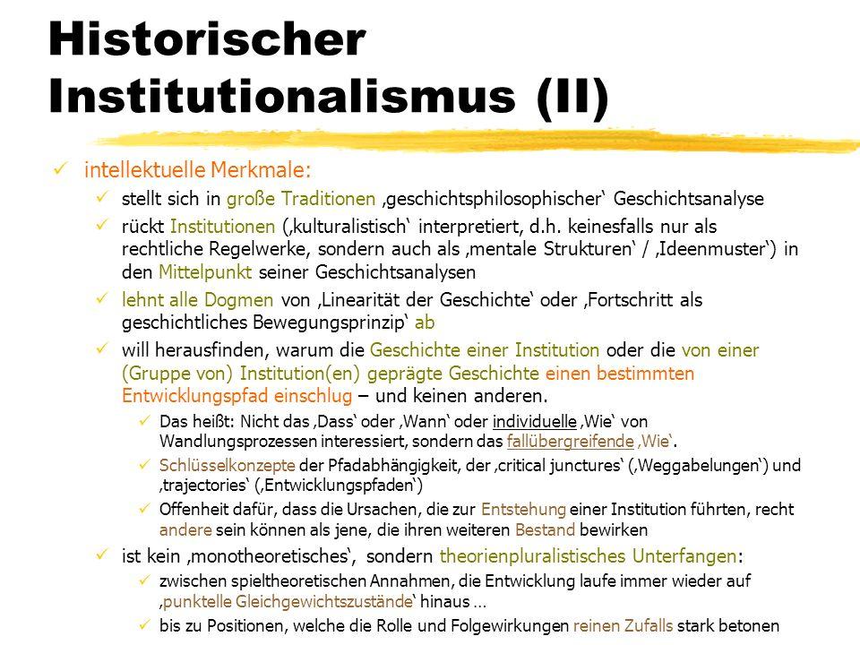 Historischer Institutionalismus (II) intellektuelle Merkmale: stellt sich in große Traditionen geschichtsphilosophischer Geschichtsanalyse rückt Insti