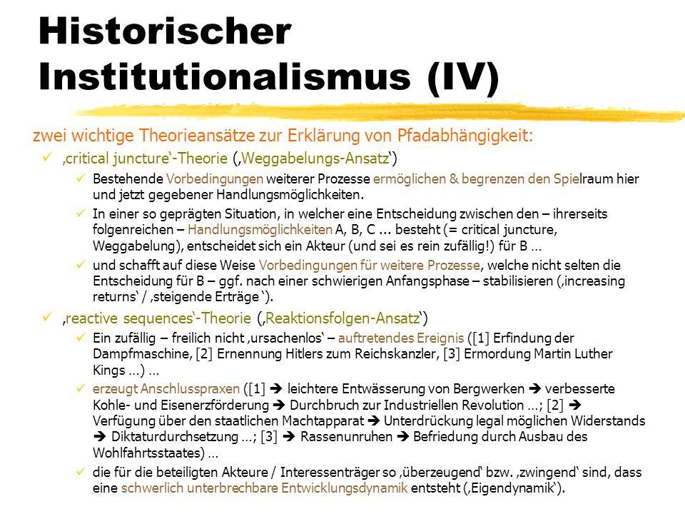 Historischer Institutionalismus (IV) zwei wichtige Theorieansätze zur Erklärung von Pfadabhängigkeit: critical juncture-Theorie (Weggabelungs-Ansatz)