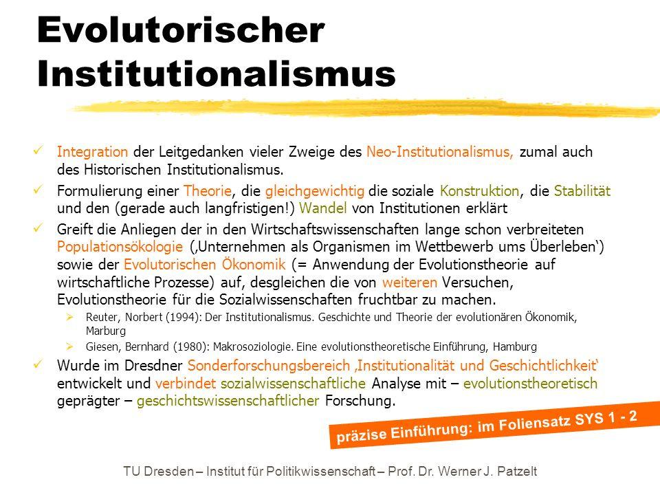Evolutorischer Institutionalismus Integration der Leitgedanken vieler Zweige des Neo-Institutionalismus, zumal auch des Historischen Institutionalismu