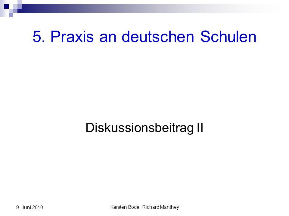 Karsten Bode, Richard Manthey 9. Juni 2010 5. Praxis an deutschen Schulen Diskussionsbeitrag II