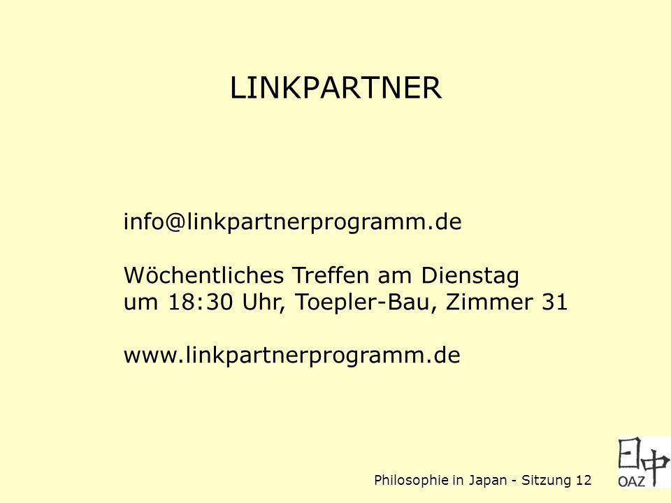 Philosophie in Japan - Sitzung 12 LINKPARTNER info@linkpartnerprogramm.de Wöchentliches Treffen am Dienstag um 18:30 Uhr, Toepler-Bau, Zimmer 31 www.linkpartnerprogramm.de
