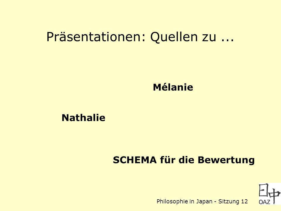 Philosophie in Japan - Sitzung 12 Präsentationen: Quellen zu... Nathalie Mélanie SCHEMA für die Bewertung