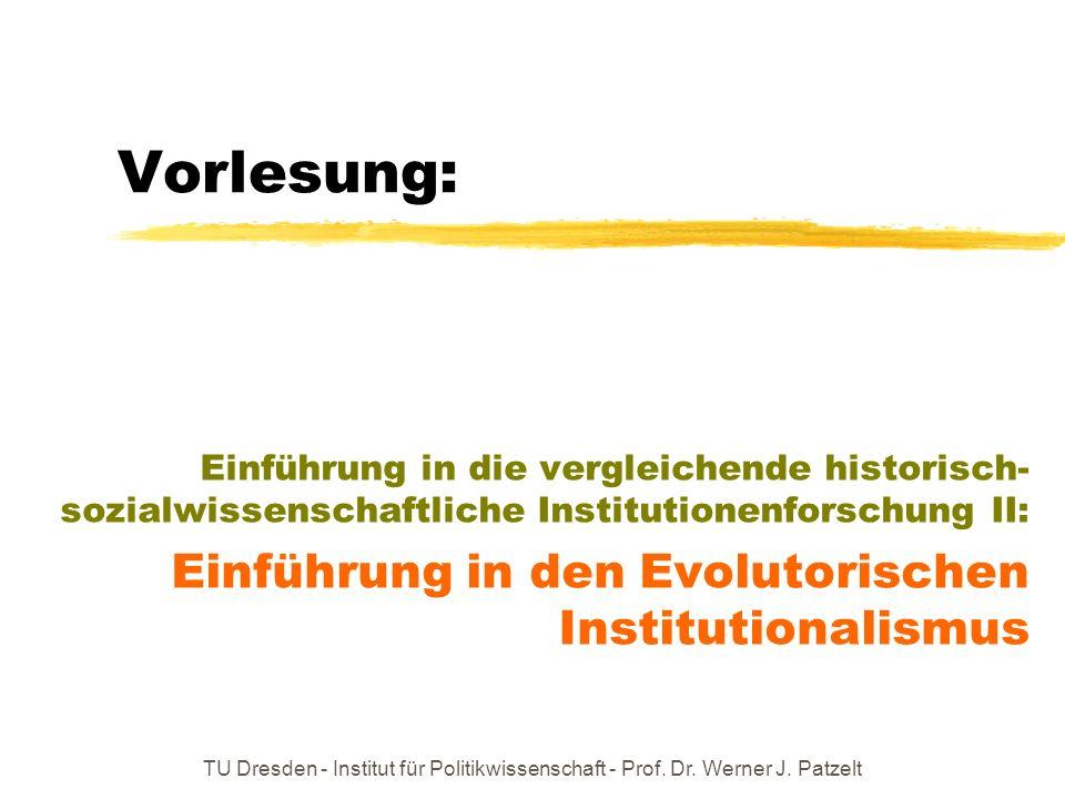 TU Dresden - Institut für Politikwissenschaft - Prof. Dr. Werner J. Patzelt Vorlesung: Einführung in die vergleichende historisch- sozialwissenschaftl