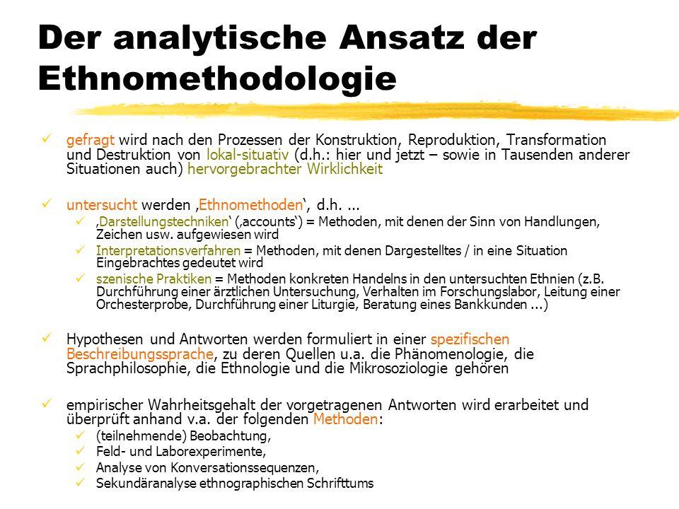 Der analytische Ansatz der Ethnomethodologie gefragt wird nach den Prozessen der Konstruktion, Reproduktion, Transformation und Destruktion von lokal-
