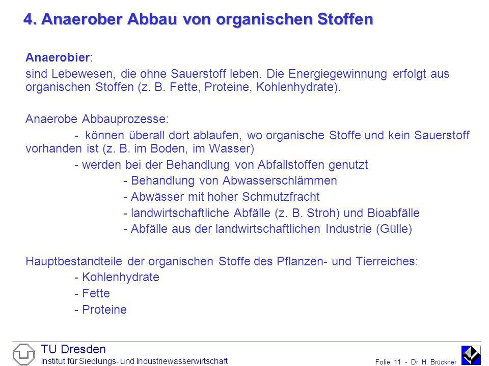 TU Dresden Institut für Siedlungs- und Industriewasserwirtschaft Folie: 11 - Dr. H. Brückner 4. Anaerober Abbau von organischen Stoffen Anaerobier: si