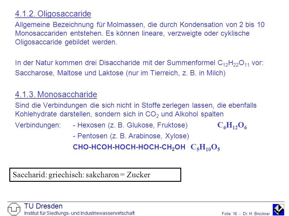 TU Dresden Institut für Siedlungs- und Industriewasserwirtschaft Folie: 16 - Dr. H. Brückner 4.1.2. Oligosaccaride Allgemeine Bezeichnung für Molmasse