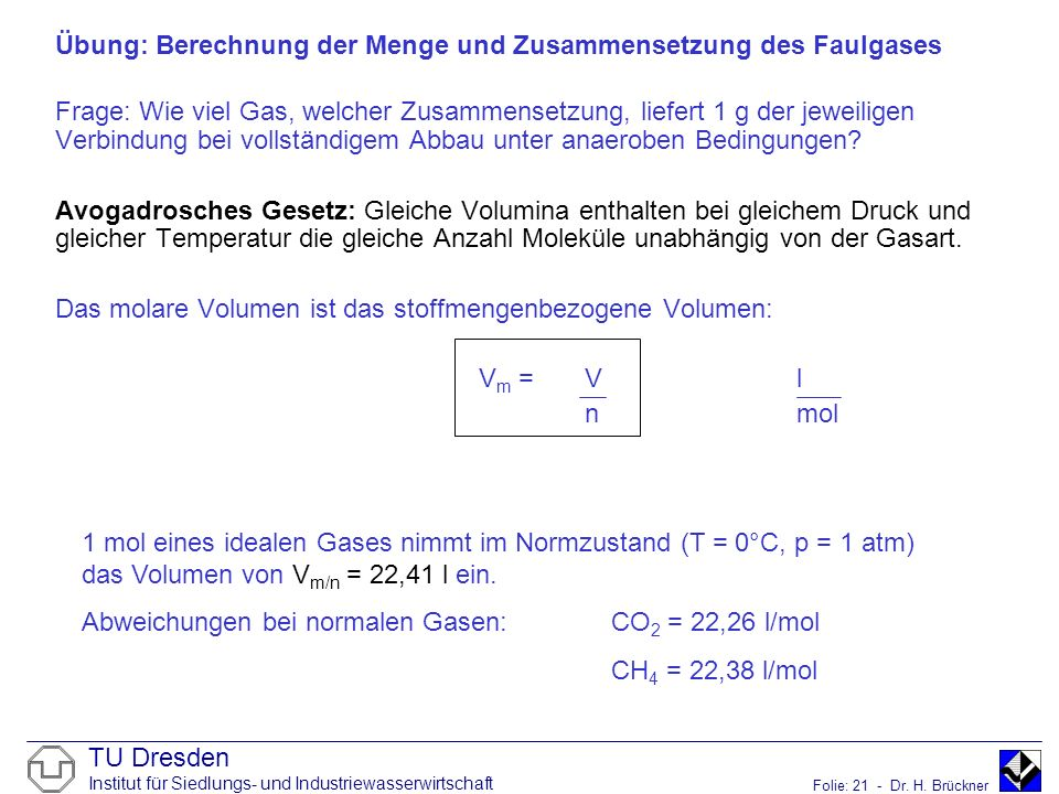 TU Dresden Institut für Siedlungs- und Industriewasserwirtschaft Folie: 21 - Dr. H. Brückner Übung: Berechnung der Menge und Zusammensetzung des Faulg