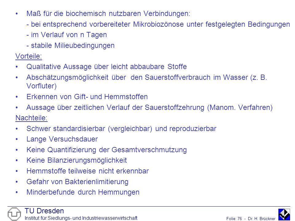 TU Dresden Institut für Siedlungs- und Industriewasserwirtschaft Folie: 76 - Dr. H. Brückner Maß für die biochemisch nutzbaren Verbindungen: - bei ent