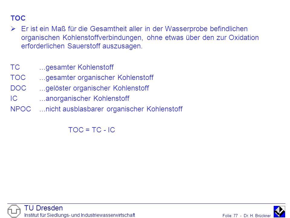 TU Dresden Institut für Siedlungs- und Industriewasserwirtschaft Folie: 77 - Dr. H. Brückner TOC Er ist ein Maß für die Gesamtheit aller in der Wasser