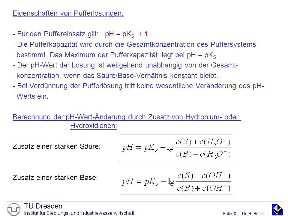 TU Dresden Institut für Siedlungs- und Industriewasserwirtschaft Folie: 8 - Dr. H. Brückner Eigenschaften von Pufferlösungen: - Für den Puffereinsatz