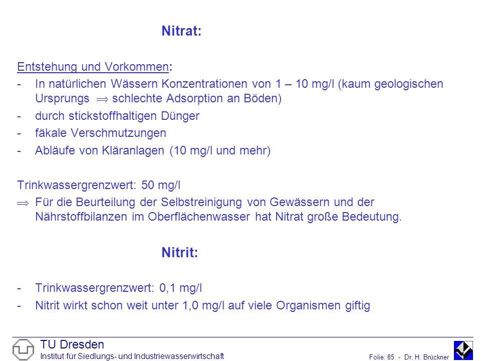 TU Dresden Institut für Siedlungs- und Industriewasserwirtschaft Folie: 85 - Dr. H. Brückner Nitrat: Entstehung und Vorkommen: -In natürlichen Wässern