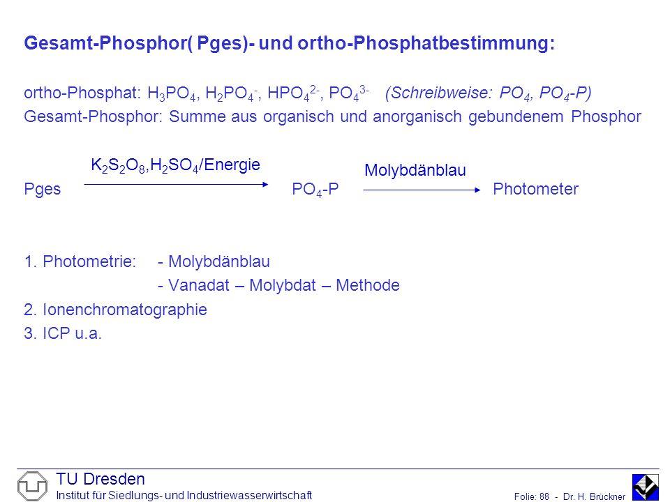 TU Dresden Institut für Siedlungs- und Industriewasserwirtschaft Folie: 88 - Dr. H. Brückner Gesamt-Phosphor( Pges)- und ortho-Phosphatbestimmung: ort