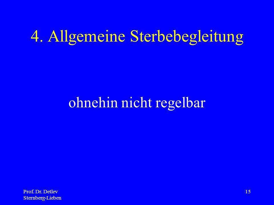 Prof. Dr. Detlev Sternberg-Lieben 15 4. Allgemeine Sterbebegleitung ohnehin nicht regelbar