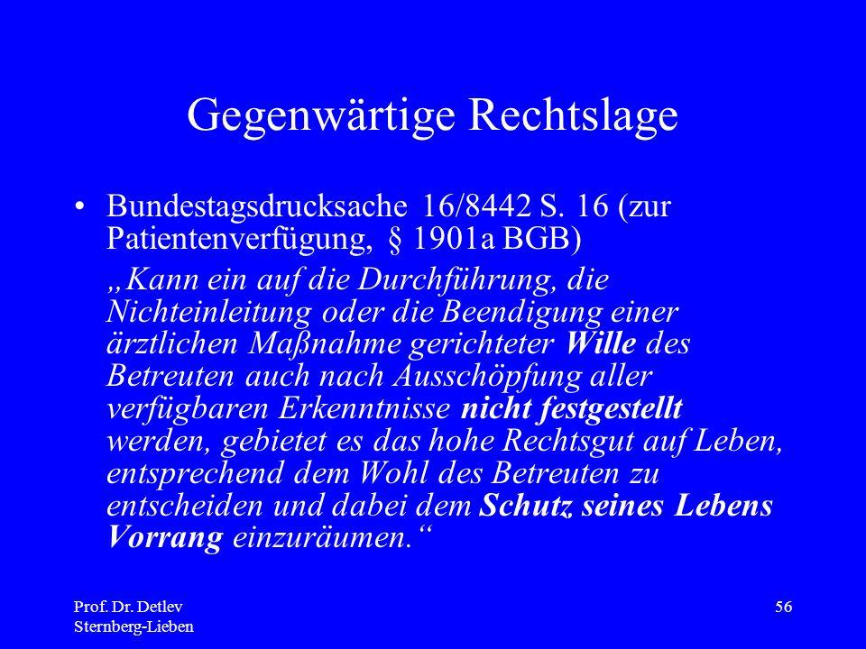 Prof.Dr. Detlev Sternberg-Lieben 56 Gegenwärtige Rechtslage Bundestagsdrucksache 16/8442 S.