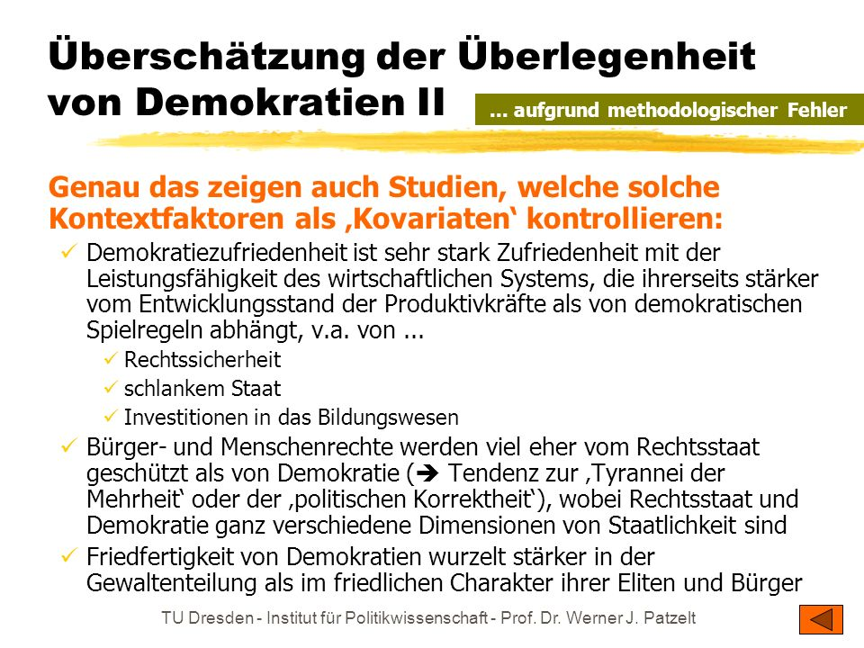 TU Dresden - Institut für Politikwissenschaft - Prof. Dr. Werner J. Patzelt Überschätzung der Überlegenheit von Demokratien II Genau das zeigen auch S