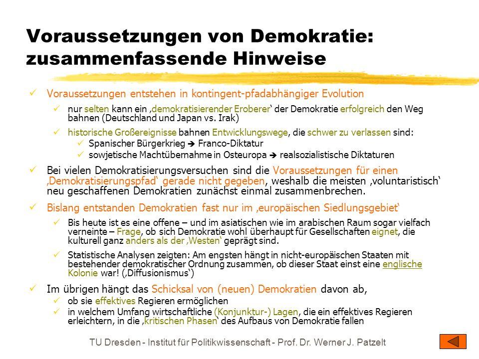 TU Dresden - Institut für Politikwissenschaft - Prof. Dr. Werner J. Patzelt Voraussetzungen von Demokratie: zusammenfassende Hinweise Voraussetzungen