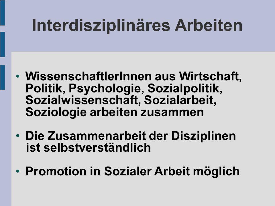 Interdisziplinäres Arbeiten WissenschaftlerInnen aus Wirtschaft, Politik, Psychologie, Sozialpolitik, Sozialwissenschaft, Sozialarbeit, Soziologie arb