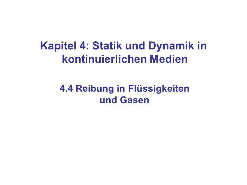 Kapitel 4: Statik und Dynamik in kontinuierlichen Medien 4.4 Reibung in Flüssigkeiten und Gasen