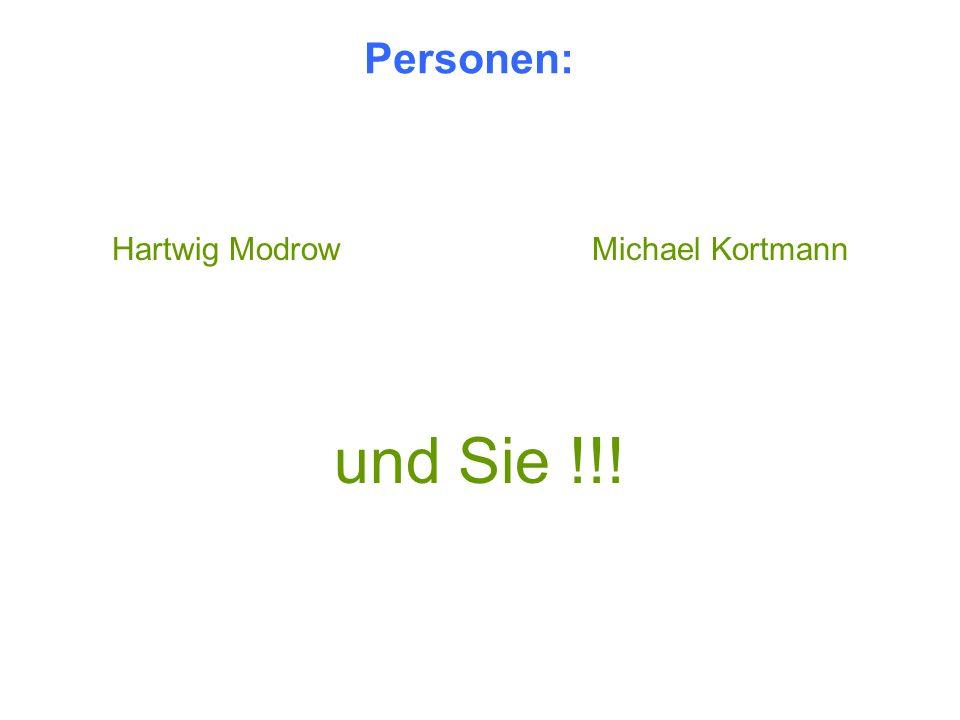 Personen: Hartwig ModrowMichael Kortmann und Sie !!!