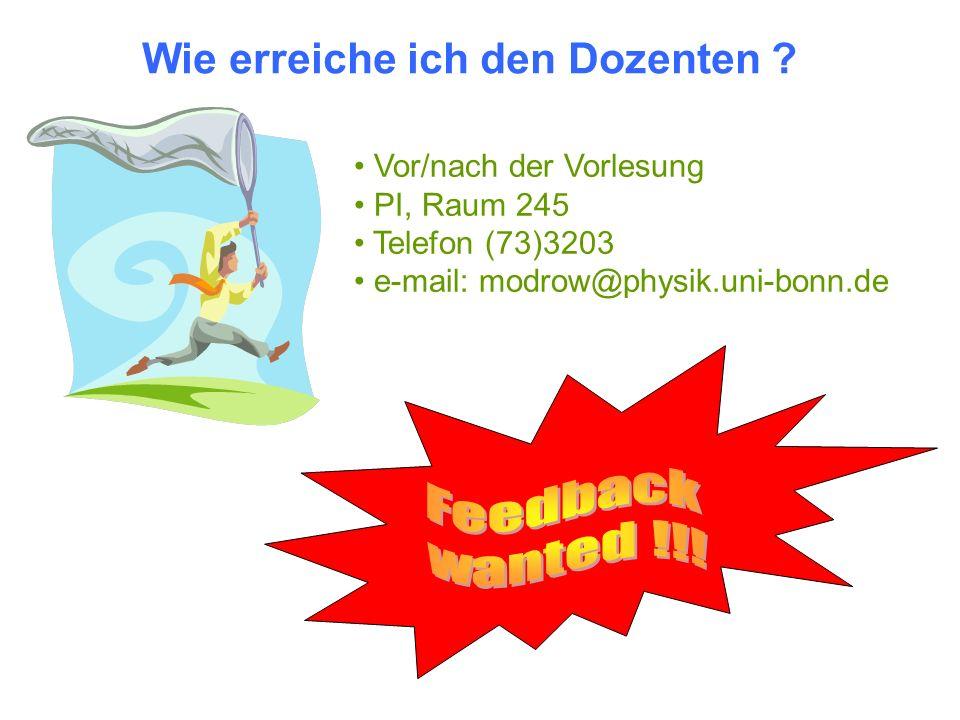 Wie erreiche ich den Dozenten ? Vor/nach der Vorlesung PI, Raum 245 Telefon (73)3203 e-mail: modrow@physik.uni-bonn.de