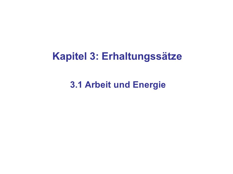 Kapitel 3: Erhaltungssätze 3.1 Arbeit und Energie