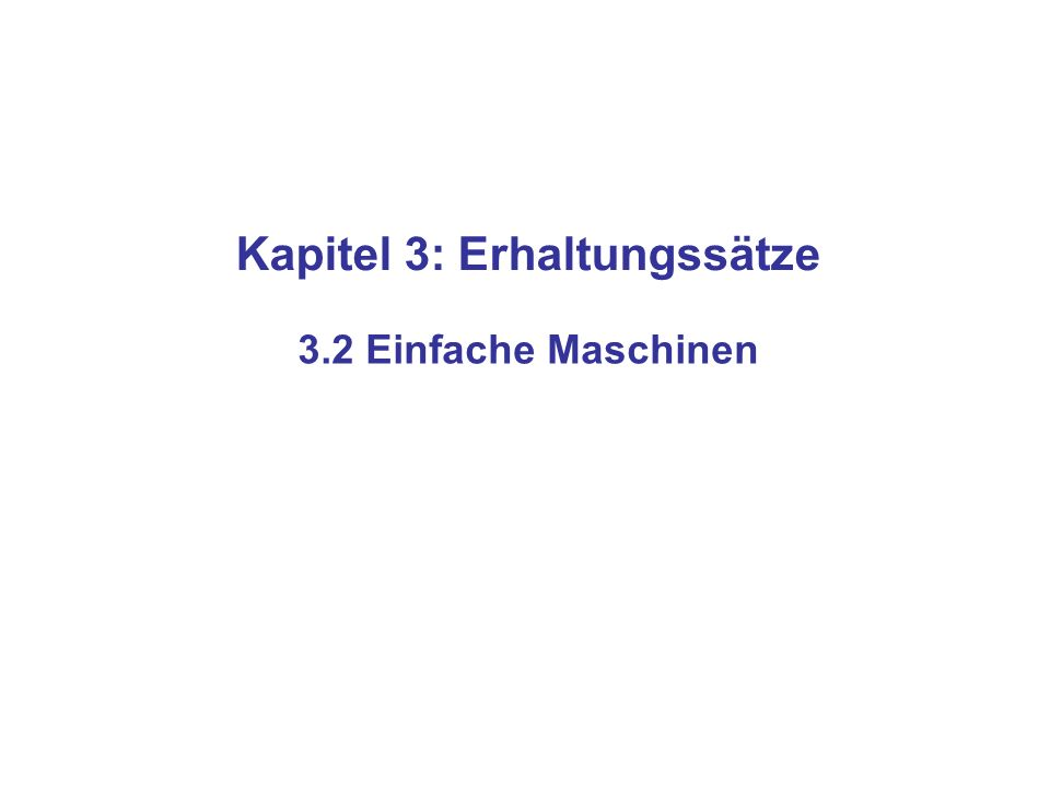 Kapitel 3: Erhaltungssätze 3.2 Einfache Maschinen