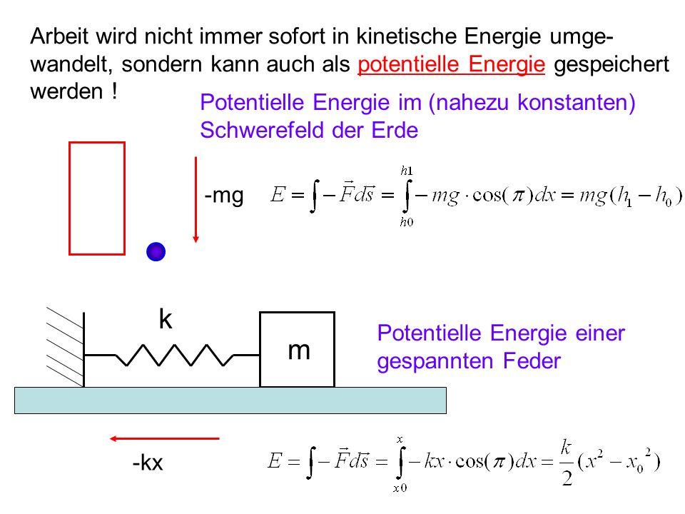 Arbeit wird nicht immer sofort in kinetische Energie umge- wandelt, sondern kann auch als potentielle Energie gespeichert werden .