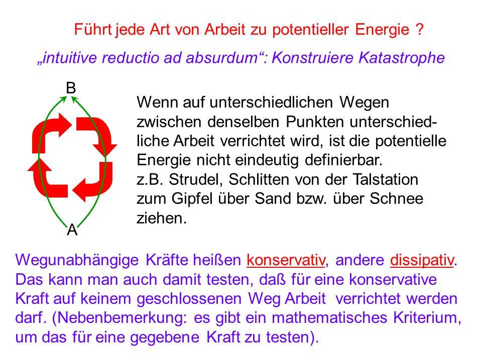 Führt jede Art von Arbeit zu potentieller Energie ? intuitive reductio ad absurdum: Konstruiere Katastrophe A B Wenn auf unterschiedlichen Wegen zwisc