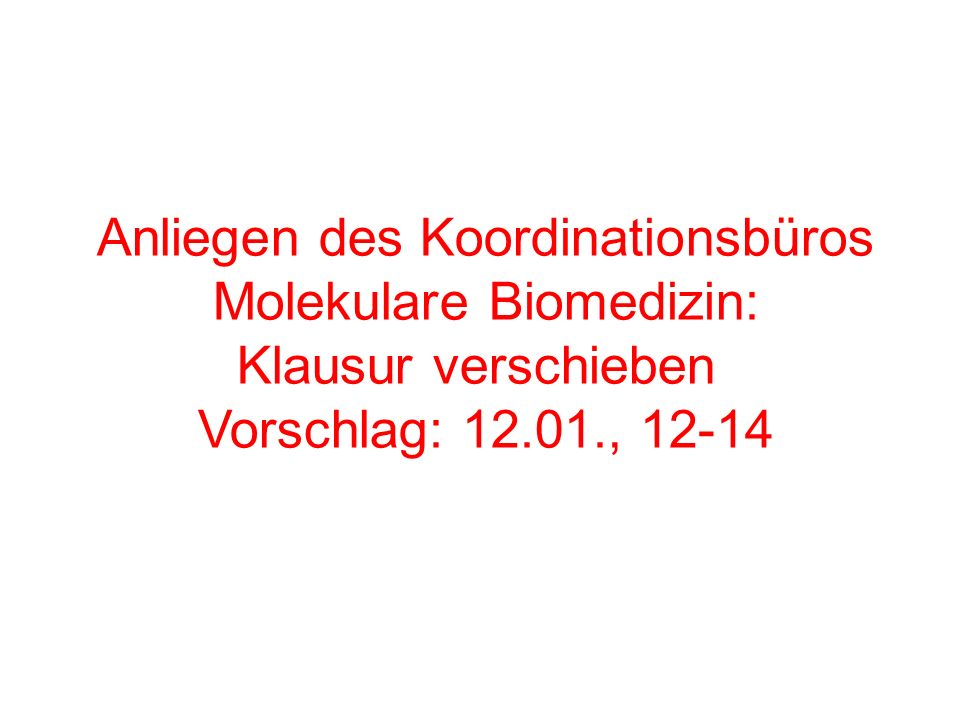 Anliegen des Koordinationsbüros Molekulare Biomedizin: Klausur verschieben Vorschlag: 12.01., 12-14