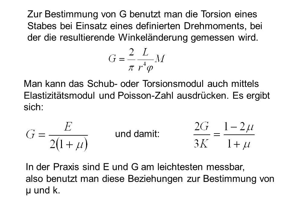 Zur Bestimmung von G benutzt man die Torsion eines Stabes bei Einsatz eines definierten Drehmoments, bei der die resultierende Winkeländerung gemessen