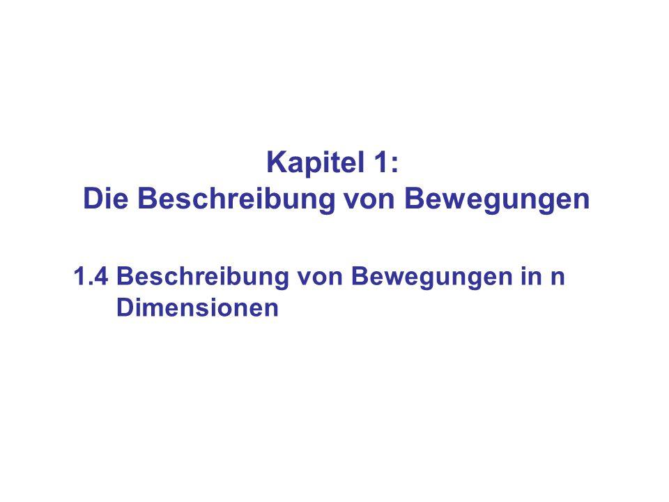 Kapitel 1: Die Beschreibung von Bewegungen 1.4 Beschreibung von Bewegungen in n Dimensionen