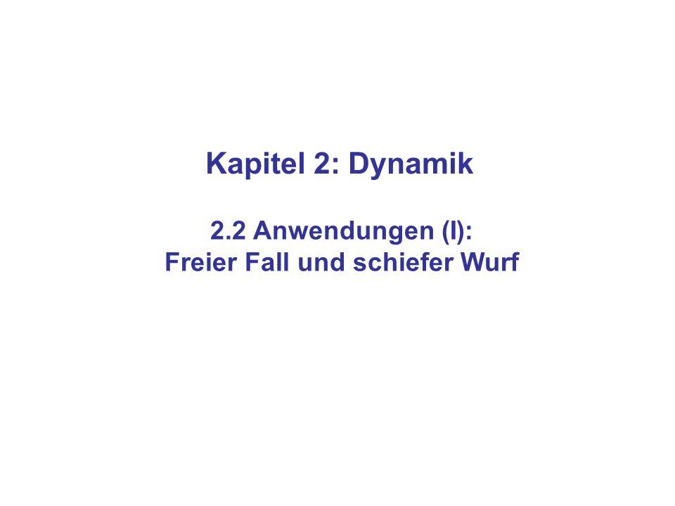 Kapitel 2: Dynamik 2.2 Anwendungen (I): Freier Fall und schiefer Wurf