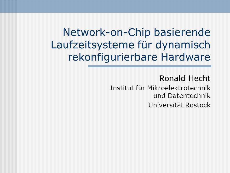 Network-on-Chip basierende Laufzeitsysteme für dynamisch rekonfigurierbare Hardware Ronald Hecht Institut für Mikroelektrotechnik und Datentechnik Uni