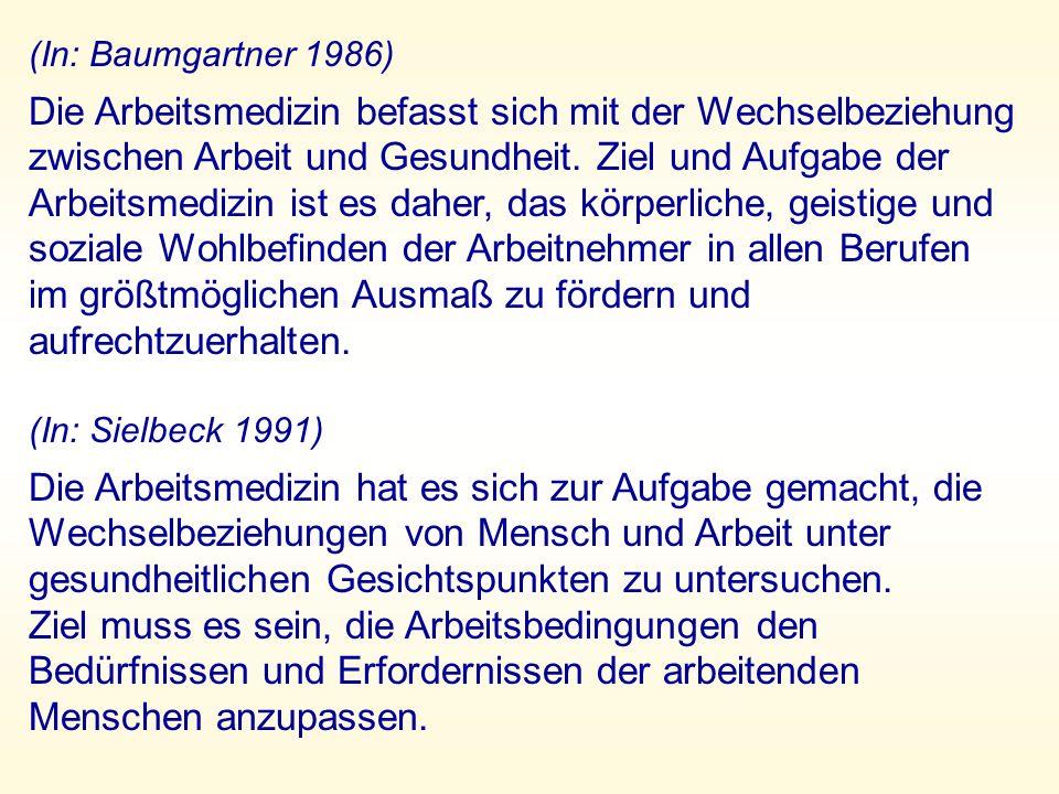 (In: Baumgartner 1986) Die Arbeitsmedizin befasst sich mit der Wechselbeziehung zwischen Arbeit und Gesundheit.