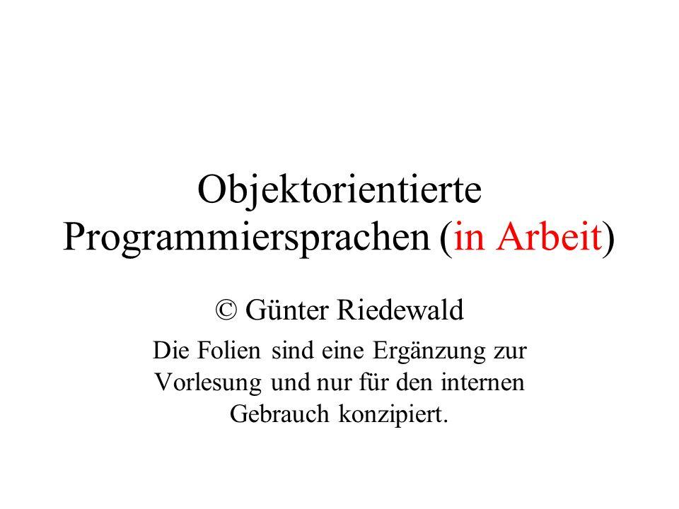 Objektorientierte Programmiersprachen (in Arbeit) © Günter Riedewald Die Folien sind eine Ergänzung zur Vorlesung und nur für den internen Gebrauch ko