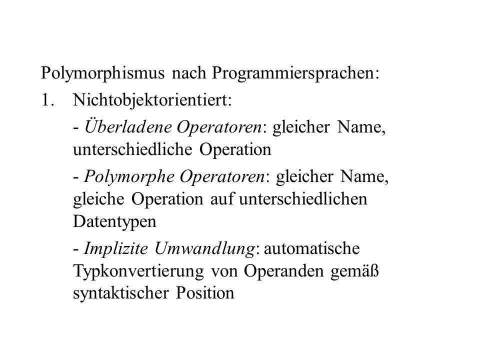 Polymorphismus nach Programmiersprachen: 1.Nichtobjektorientiert: - Überladene Operatoren: gleicher Name, unterschiedliche Operation - Polymorphe Oper
