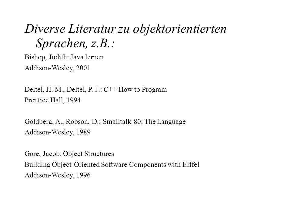 Diverse Literatur zu objektorientierten Sprachen, z.B.: Bishop, Judith: Java lernen Addison-Wesley, 2001 Deitel, H. M., Deitel, P. J.: C++ How to Prog