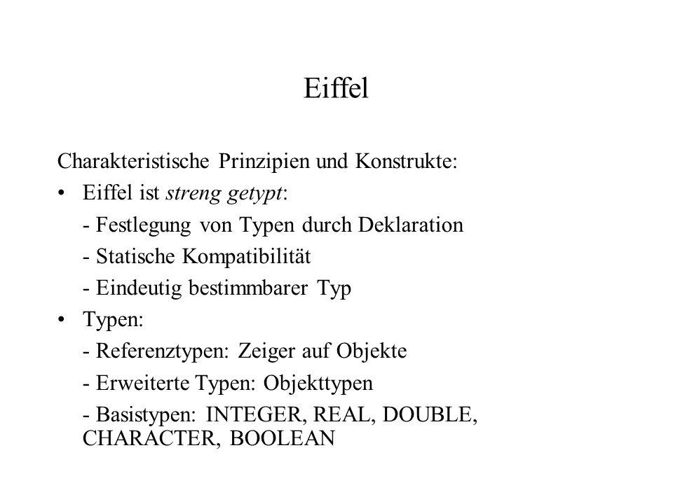 Eiffel Charakteristische Prinzipien und Konstrukte: Eiffel ist streng getypt: - Festlegung von Typen durch Deklaration - Statische Kompatibilität - Ei