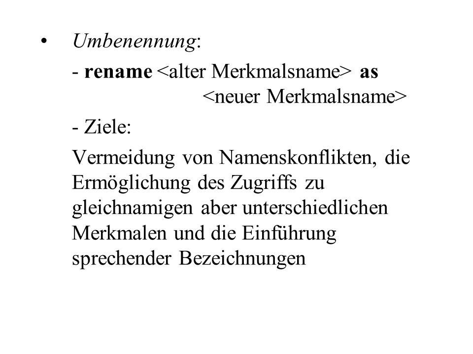Umbenennung: - rename as - Ziele: Vermeidung von Namenskonflikten, die Ermöglichung des Zugriffs zu gleichnamigen aber unterschiedlichen Merkmalen und