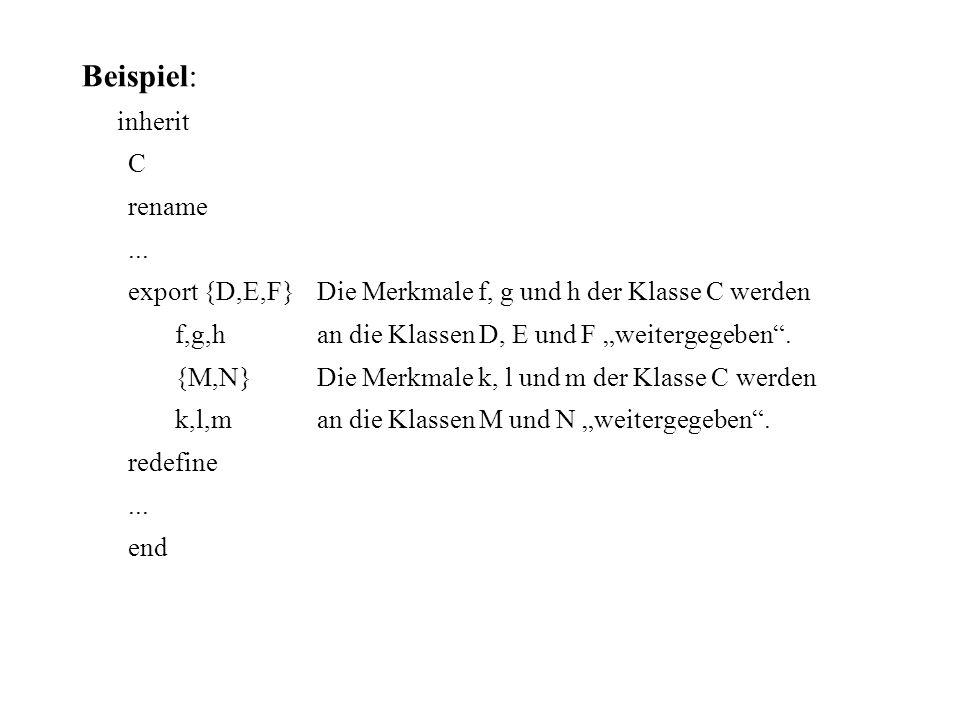 Beispiel: inherit C rename... export {D,E,F}Die Merkmale f, g und h der Klasse C werden f,g,han die Klassen D, E und F weitergegeben. {M,N}Die Merkmal