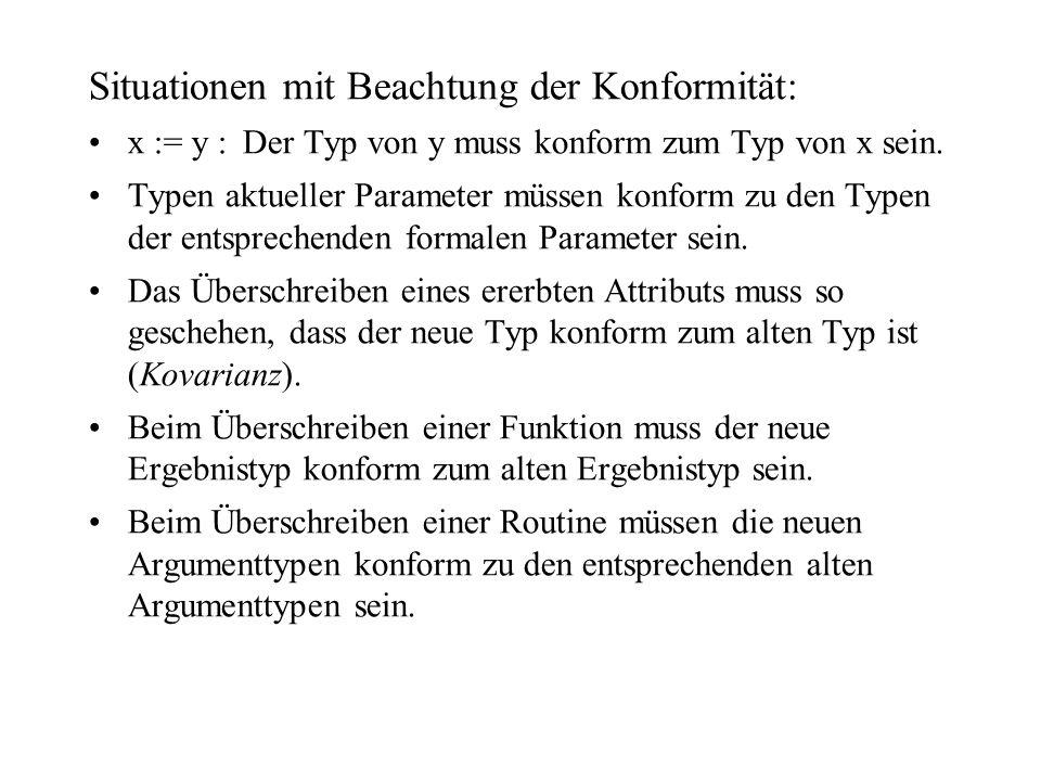 Situationen mit Beachtung der Konformität: x := y :Der Typ von y muss konform zum Typ von x sein. Typen aktueller Parameter müssen konform zu den Type