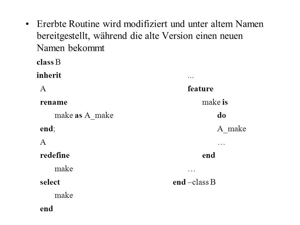 Ererbte Routine wird modifiziert und unter altem Namen bereitgestellt, während die alte Version einen neuen Namen bekommt class B inherit... Afeature