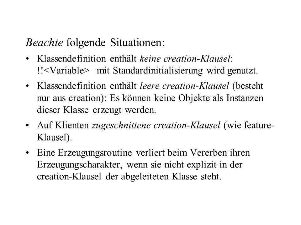 Beachte folgende Situationen: Klassendefinition enthält keine creation-Klausel: !! mit Standardinitialisierung wird genutzt. Klassendefinition enthält