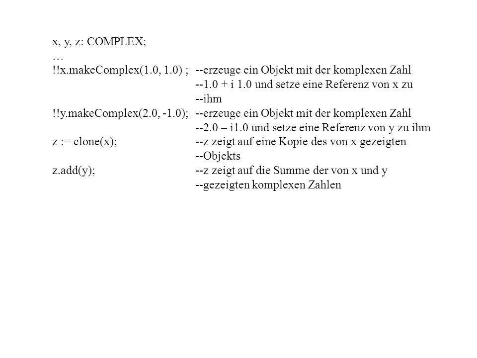 x, y, z: COMPLEX; … !!x.makeComplex(1.0, 1.0) ; --erzeuge ein Objekt mit der komplexen Zahl --1.0 + i 1.0 und setze eine Referenz von x zu --ihm !!y.m