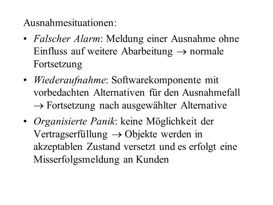 Ausnahmesituationen: Falscher Alarm: Meldung einer Ausnahme ohne Einfluss auf weitere Abarbeitung normale Fortsetzung Wiederaufnahme: Softwarekomponen