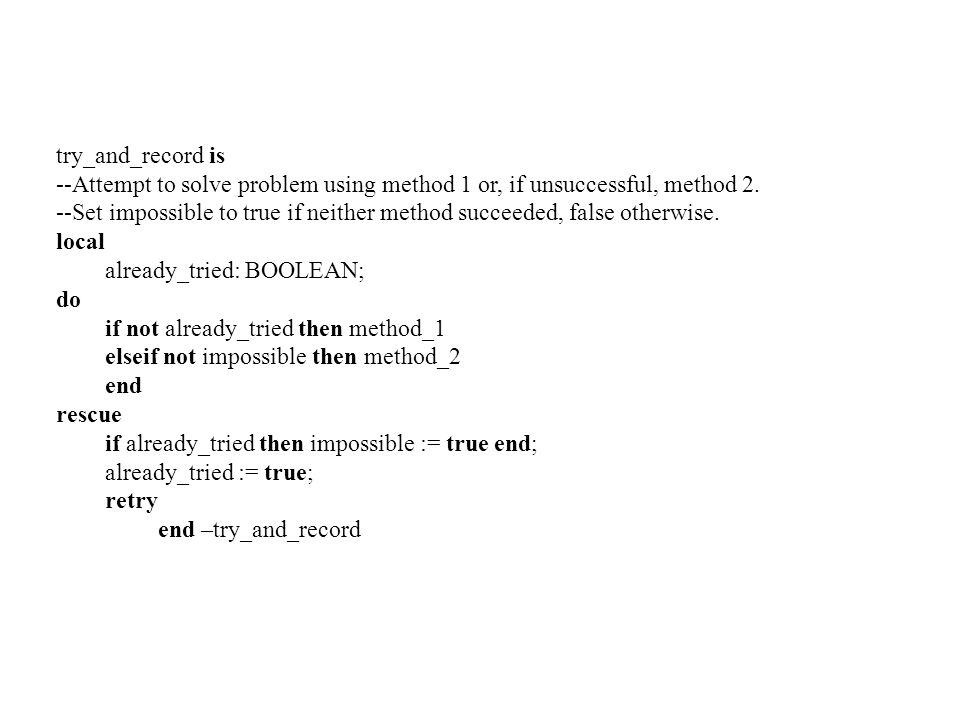 try_and_record is --Attempt to solve problem using method 1 or, if unsuccessful, method 2. --Set impossible to true if neither method succeeded, false
