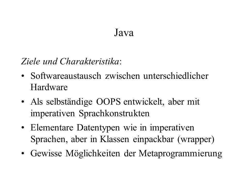 Java Ziele und Charakteristika: Softwareaustausch zwischen unterschiedlicher Hardware Als selbständige OOPS entwickelt, aber mit imperativen Sprachkon