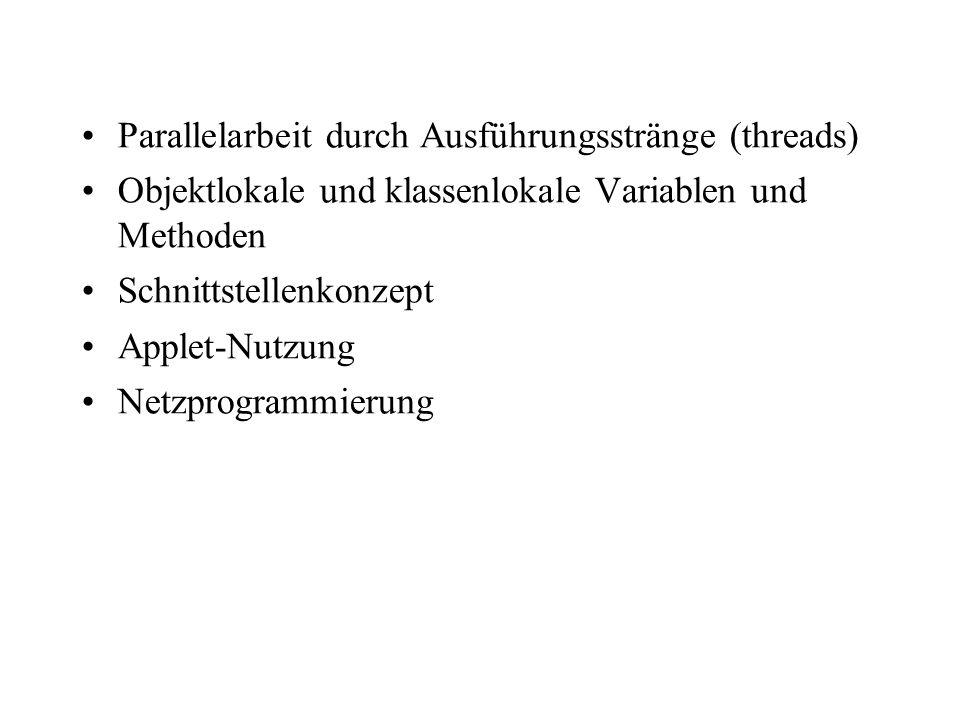 Parallelarbeit durch Ausführungsstränge (threads) Objektlokale und klassenlokale Variablen und Methoden Schnittstellenkonzept Applet-Nutzung Netzprogr
