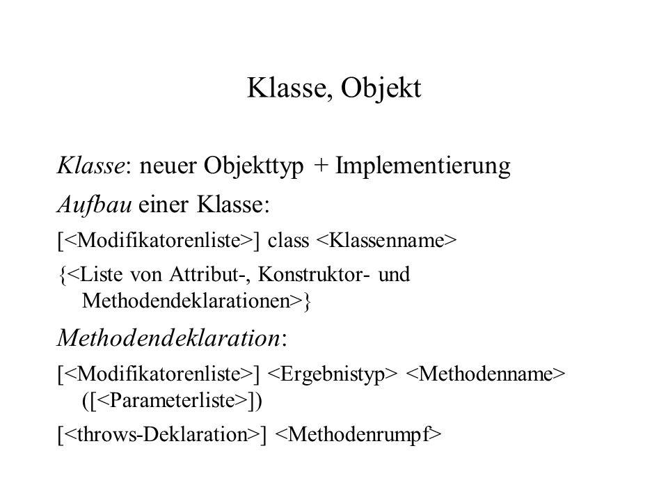 Klasse, Objekt Klasse: neuer Objekttyp + Implementierung Aufbau einer Klasse: [ ] class { } Methodendeklaration: [ ] ([ ]) [ ]